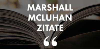 Die 42 wichtigsten Marshall McLuhan Zitate